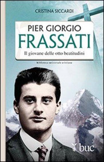 Piergiorgio Frassati. Il giovane delle otto beatitudini - Cristina Siccardi |