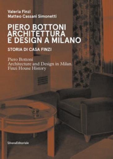 Piero Bottoni. Architettura e design a Milano. Storia di Casa Finzi. Ediz. italiana e inglese - Valeria Finzi  