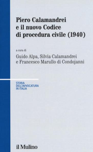 Piero Calamandrei e il nuovo Codice di procedura civile (1940) - G. Alpa |
