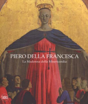 Piero della Francesca. La Madonna della Misericordia. Ediz. italiana e inglese - A. Di Lorenzo  