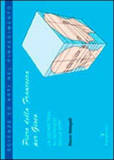 Piero della Francesca per gioco. La geometria al servizio delle arti - Rocco Sinisgalli | Rochesterscifianimecon.com