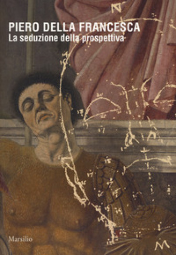 Piero della Francesca. La seduzione della prospettiva. Catalogo della mostra (Sansepolcro, 24 marzo 2018-6 gennaio 2019). Ediz. a colori - F. Camerota | Thecosgala.com