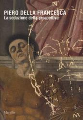 Image of Piero della Francesca. La seduzione della prospettiva. Catalogo della mostra (Sansepolcro, 24 marzo 2018-6 gennaio 2019). Ediz. a colori