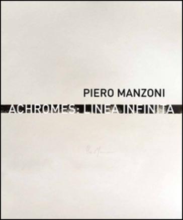 Piero Manzoni. Achromes: linea infinita - Gaspare Luigi Marcone pdf epub