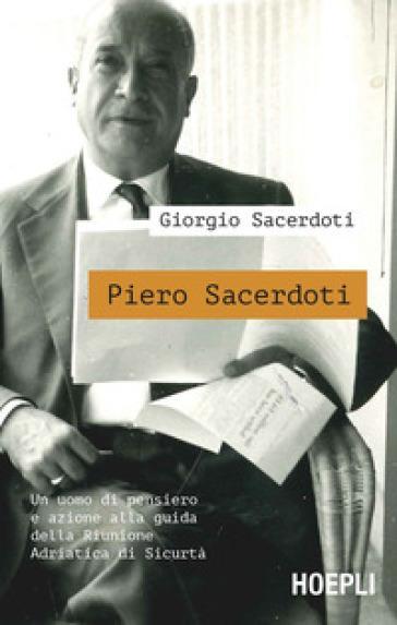 Piero Sacerdoti. Un uomo di pensiero e azione alla guida della Riunione Adriatica di Sicurtà - Giorgio Sacerdoti  