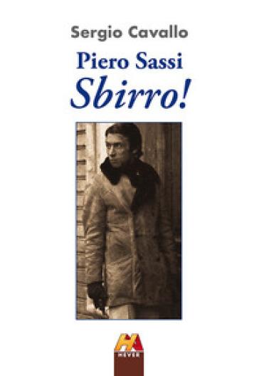 Piero Sassi. Sbirro! - Sergio Cavallo |