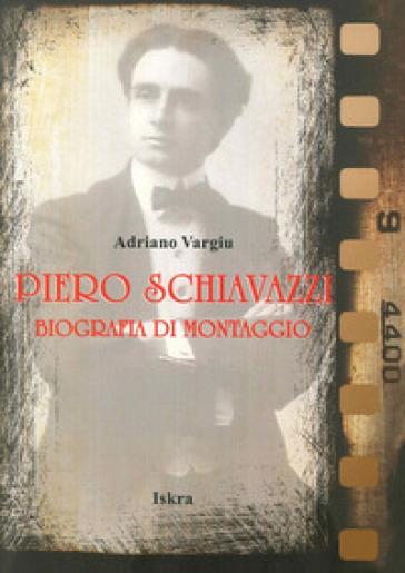 Piero Schiavazzi. Biografia di montaggio - Adriano Vargiu |