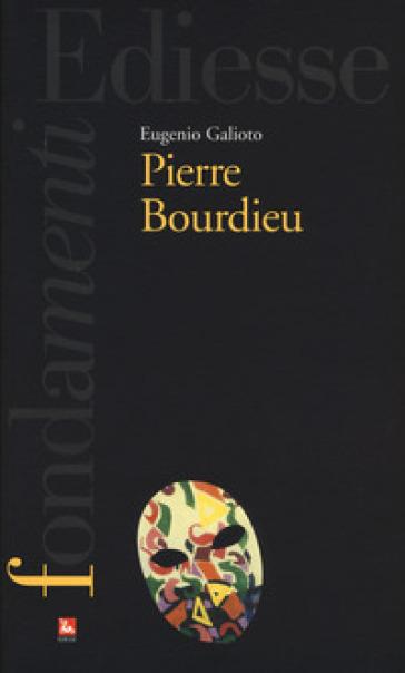 Pierre Bourdieu - Eugenio Galioto  