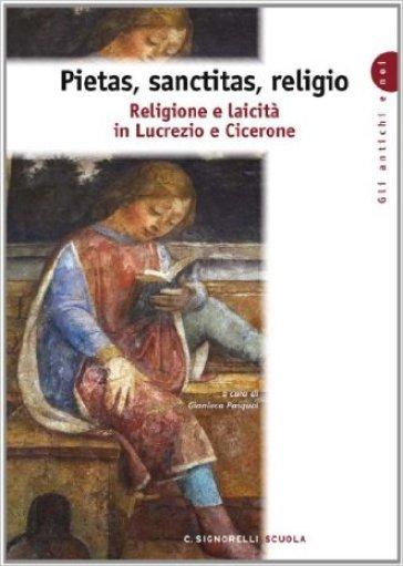 Pietas, sanctitas, religio. Religione e laicità in Lucrezio e Cicerone. Con espansione online. Per i Licei e gli Ist. magistrali