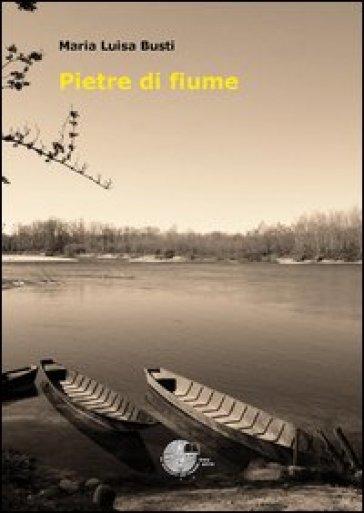 Pietre di fiume m luisa busti libro mondadori store for Pietre di fiume