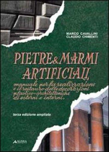 Pietre & marmi artificiali. Manuale per la realizzazione e il restaurodelle decorazioni plastico-architettoniche di esterni e interni - Claudio Chimenti |