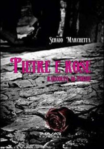 Pietre e rose. Raccolta di poesie - Sergio Marchetta   Kritjur.org