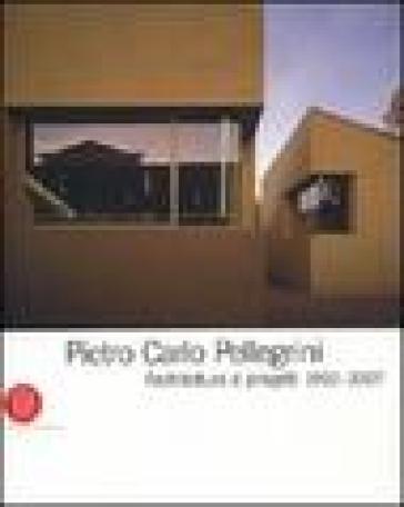 Pietro Carlo Pellegrini. Architettura e progetti 1992-2007