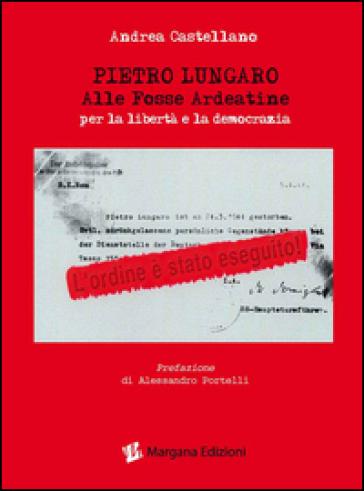 Pietro Lungaro alle Fosse Ardeatine per la libertà e la democrazia - Andrea Castellano | Kritjur.org