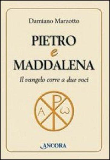 Pietro e Maddalena. Il Vangelo corre a due voci - Damiano Marzotto |
