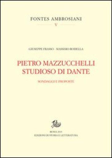 Pietro Mazzucchelli studioso di Dante. Sondaggi e proposte - Giuseppe Frasso  