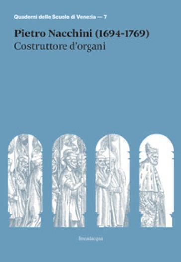 Pietro Nacchini (1694-1769). Costruttore d'organi - Giorgio Varisco |