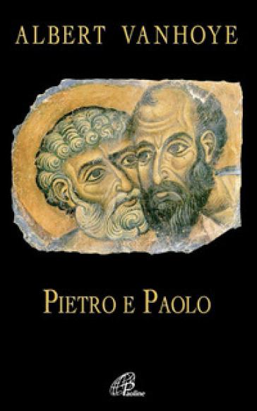 Pietro e Paolo. Esercizi spirituali biblici - Albert Vanhoye   Ericsfund.org
