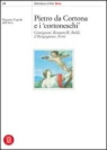 Pietro da Cortona e i Cortoneschi. Giminiani, Romanelli, Baldi, il Borgognone, Ferri - Maurizio Fagiolo Dell'Arco  