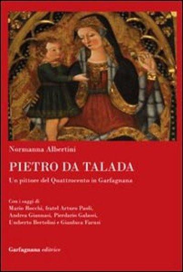 Pietro da Talada. Un pittore del Quattrocento in Garfagnana - Normanna Albertini |