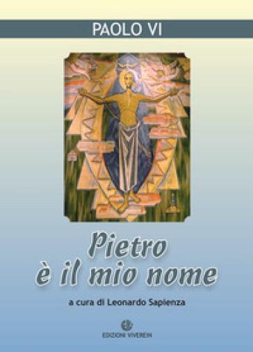 Pietro è il mio nome - Paolo VI |