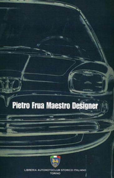 Pietro frua maestro designer - Giuliano Silli  