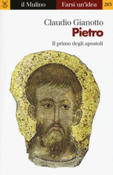Pietro. Il primo degli apostoli - Claudio Gianotto |