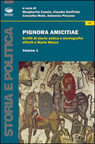 Pignora amicitiae. Scritti di storia antica e storiografia offerti a Mario Mazza - M. Cassia  