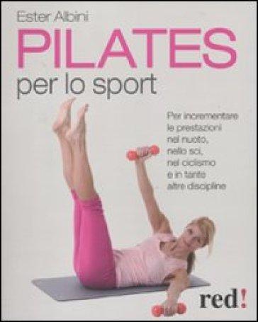 Pilates per lo sport. Per incrementare le prestazioni nel nuoto, nello sci, nel ciclismo e in tante altre discipline