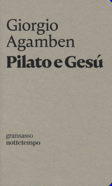 Pilato e Gesù - Giorgio Agamben |