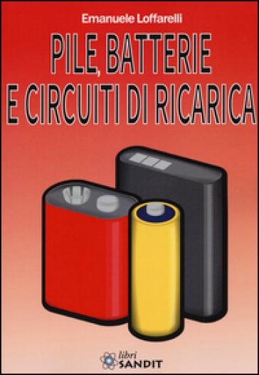 Pile, batterie e circuiti di ricarica - Emanuele Loffarelli |