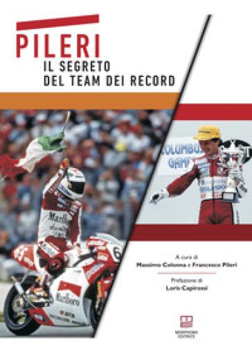 Pileri. Il segreto del team dei record - Massimo Colonna  