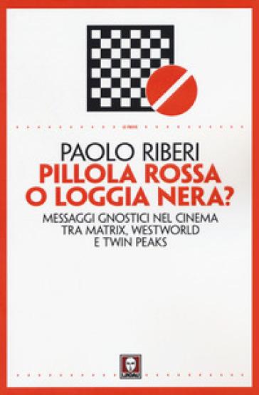 Pillola rossa o loggia nera? Messaggi gnostici nel cinema tra Matrix, Westworld e Twin Peaks - Paolo Riberi pdf epub