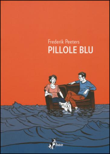 Pillole blu - Frederik Peeters | Rochesterscifianimecon.com