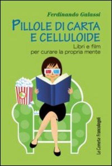 Pillole di carta e celluloide. Libri e film per curare la propria mente - Ferdinando Galassi | Thecosgala.com