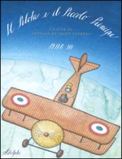 Il Pilota e il Piccolo Principe. La vita di Antoine de Saint-Exupéry