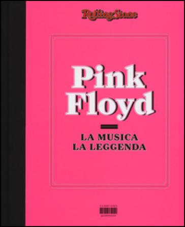 Pink Floyd. La musica, la leggenda. RollingStone - I. Ortolina  