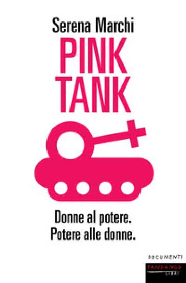 Pink tank. Donne al potere. Potere alle donne - Serena Marchi |