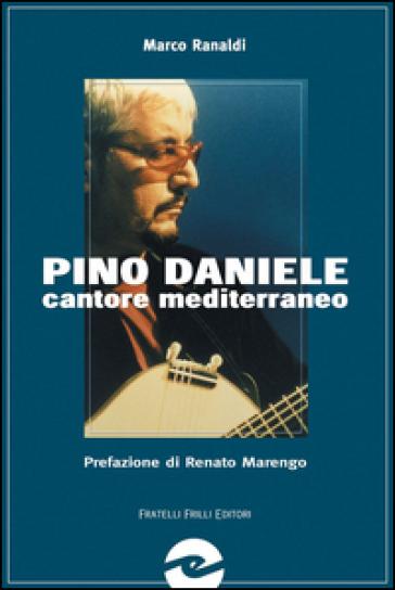 Pino Daniele. Cantore mediterraneo senza confini - Marco Ranaldi  