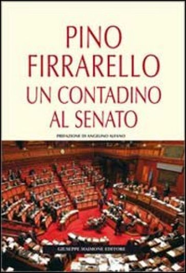 Pino Firrarello. Un contadino al Senato - Pino Firrarello  