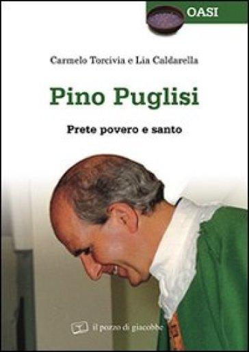 Pino Puglisi. Prete povero e santo - Carmelo Torcivia |