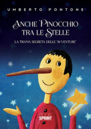 Anche Pinocchio tra le stelle. La trama segreta delle «Avventure» - Umberto Pontone | Rochesterscifianimecon.com