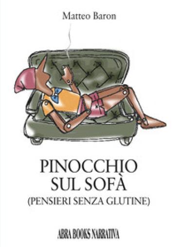 Pinocchio sul sofà. Pensieri senza glutine - Matteo Baron |