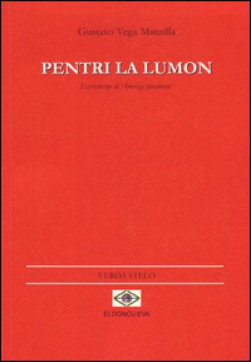 Pintar la luz-Pentri la lumon. Ediz. spagnola e esperanto - Gustavo Vega Mansilla |