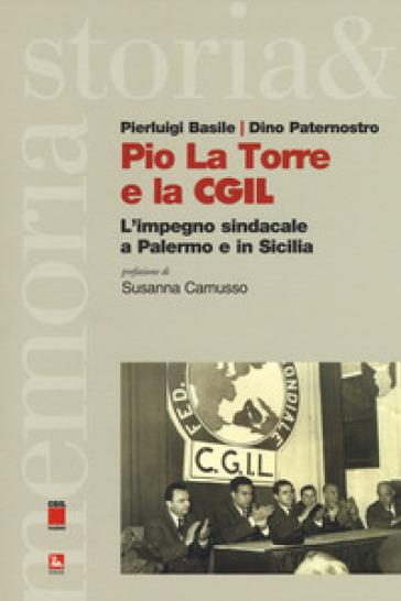 Pio La Torre e la CGIL. L'impegno sindacale a Palermo e in Sicilia - Pierluigi Basile | Kritjur.org