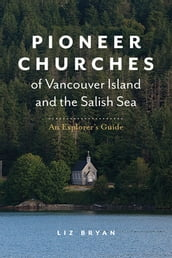 Pioneer Churches of Vancouver Island and the Salish Sea