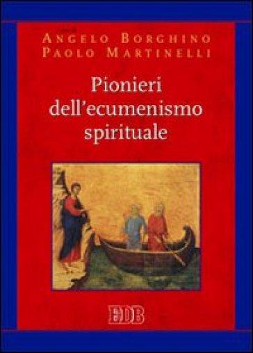 Pionieri dell'ecumenismo spirituale - A. Borghino |