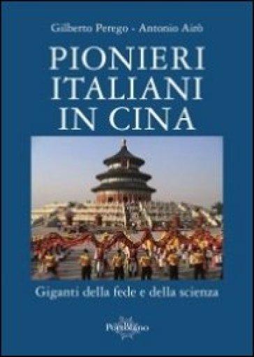 Pionieri italiani in Cina. Giganti della fede e della scienza - Gilberto Perego  