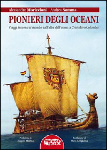 Pionieri degli oceani. Viaggi intorno al mondo dall'alba dell'uomo a Cristofo Colombo - Alessandro Moriccioni |