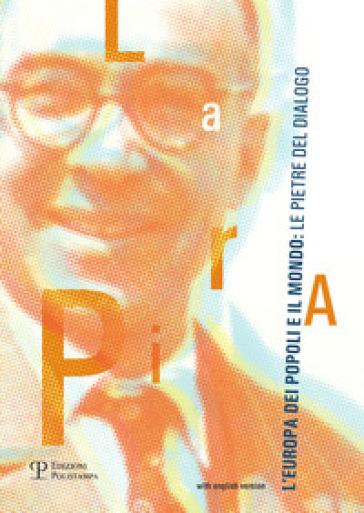 La Pira, l'Europa dei popoli e il mondo. Le pietre del dialogo. Ediz. italiana e inglese - P. L. Ballini | Kritjur.org